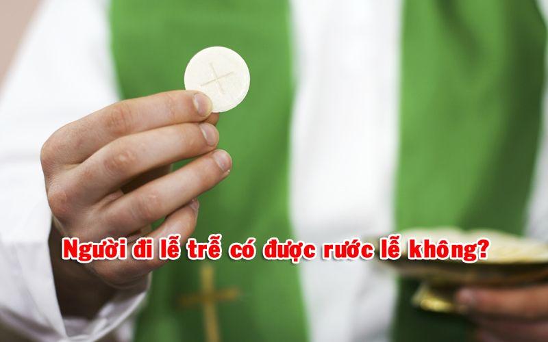 Người đi lễ trễ có được rước lễ không?